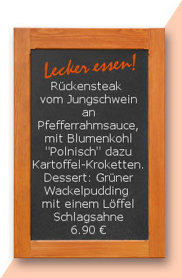 """Mittagstisch am Freitag den 09.03.2018: Rückensteak vom Jungschwein an Pfefferrahmsauce, mit Blumenkohl """"Polnisch"""" dazu Kartoffel-Kroketten. Dessert: Grüner Wackelpudding mit einem Löffel Schlagsahne 6,90 €"""