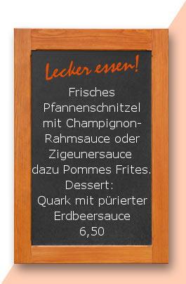Mittagstisch: Frisches Pfannenschnitzel mit Champignonrahmsauce oder Zigeunersauce dazu Pommes Frites. Dessert: Quark mit pürierter Erdbeersauce