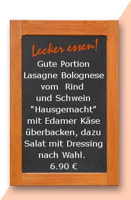 """Mittagstisch am mittwoch den 14.03.2018: Gute Portion Lasagne Bolognese vom  Rind und Schwein """"Hausgemacht"""" mit Edamer Käse überbacken, dazu Salat mit Dressing nach Wahl. 6,90 €"""