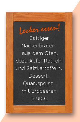 Mittagstisch am Donnerstag den 05.04.2018: Nackenbraten frisch aus dem Ofen, dazu Apfel-Rotkohl und Salzkartoffeln. Dessert: Quarkspeise mit Erdbeeren 6,90 €
