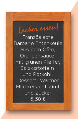 Mittagstisch: Französische Barbarie Entenkeule aus dem Ofen, Orangensauce mit grünen Pfeffer, Salzkartoffeln und Rotkohl. Dessert: Warmer Milchreis mit Zimt und Zucker