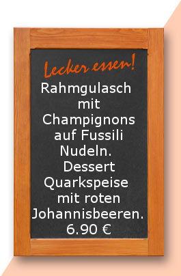 Mittagstisch am Montag den 05.03.2018: Rahmgulasch mit Champignons auf Fussili Nudeln. Dessert Quarkspeise mit roten Johannisbeeren. 6,50 €