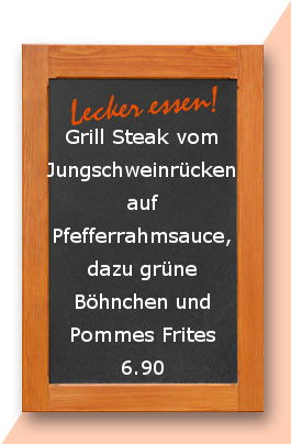 Mittagstisch am Mittwoch den 20.09.2017: Grill Steak vom Jungschweinrücken auf Pfefferrahmsauce, dazu grüne Böhnchen und Pommes Frites