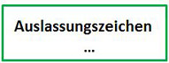 """Kästchen beschriftet mit """"Auslassungszeichen"""""""