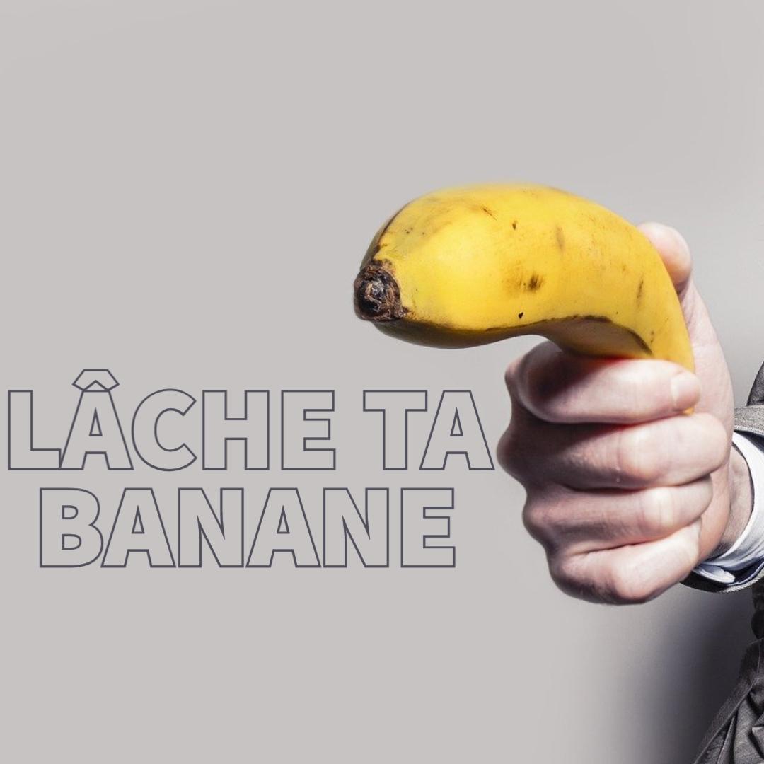 Lâche ta banane
