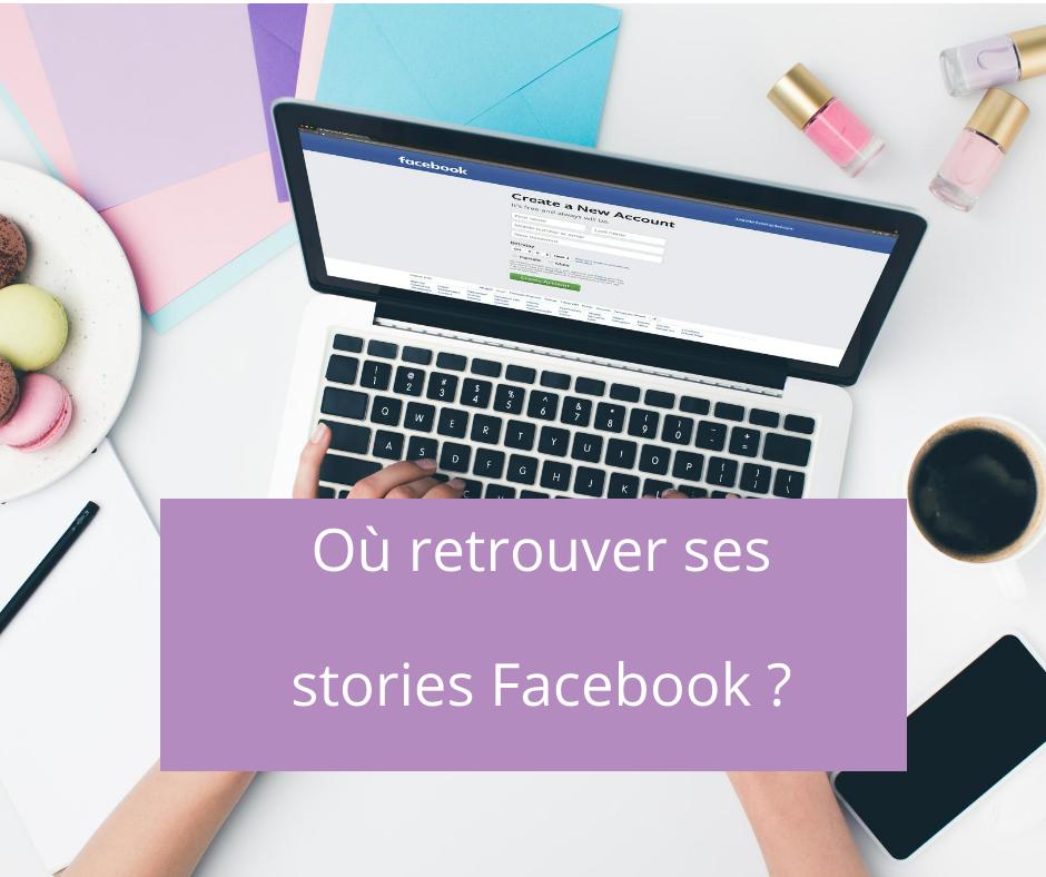 Où retrouver ses anciennes stories Facebook de profil?