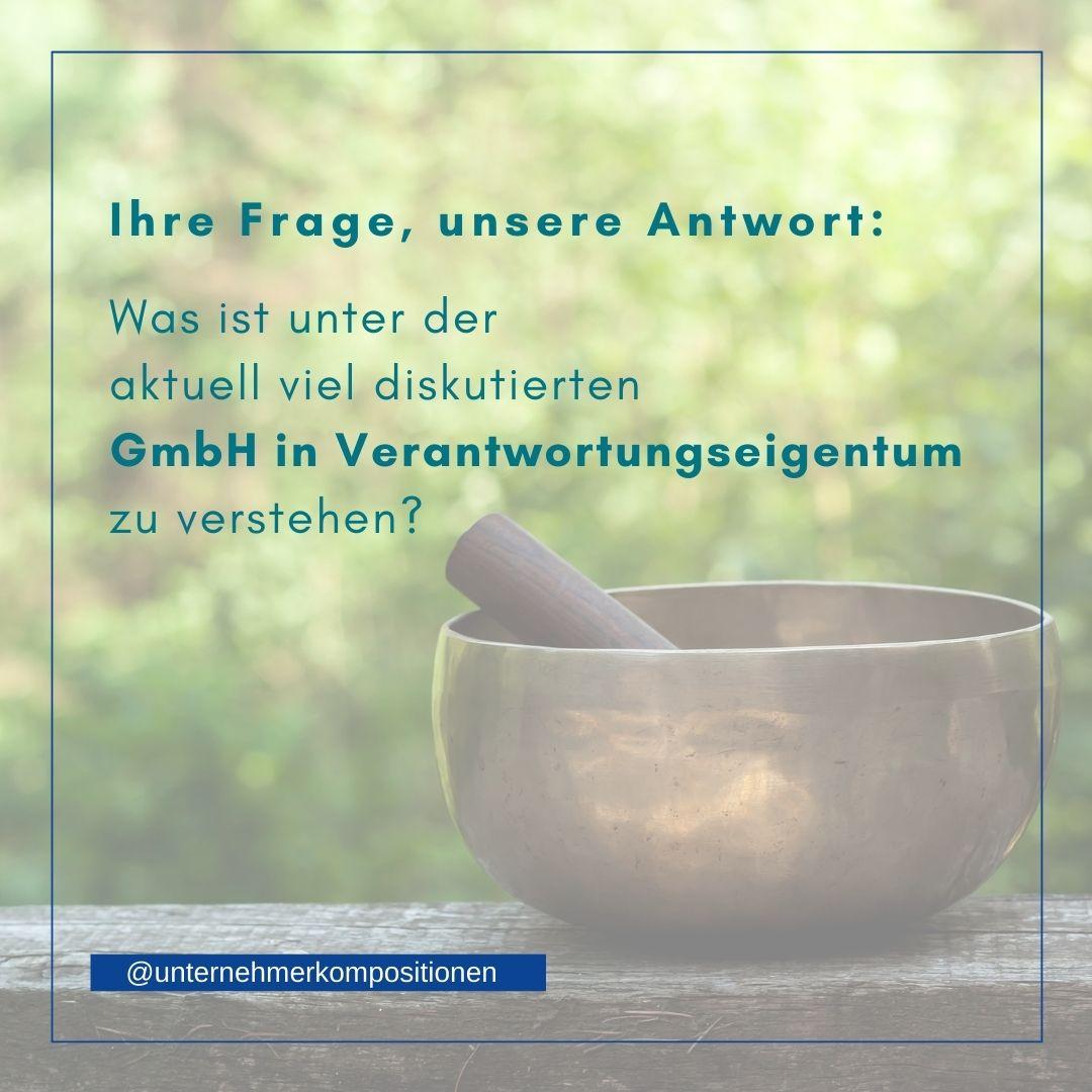 """Was ist unter der aktuell viel diskutierten """"GmbH in Verantwortungseigentum"""" zu verstehen?"""