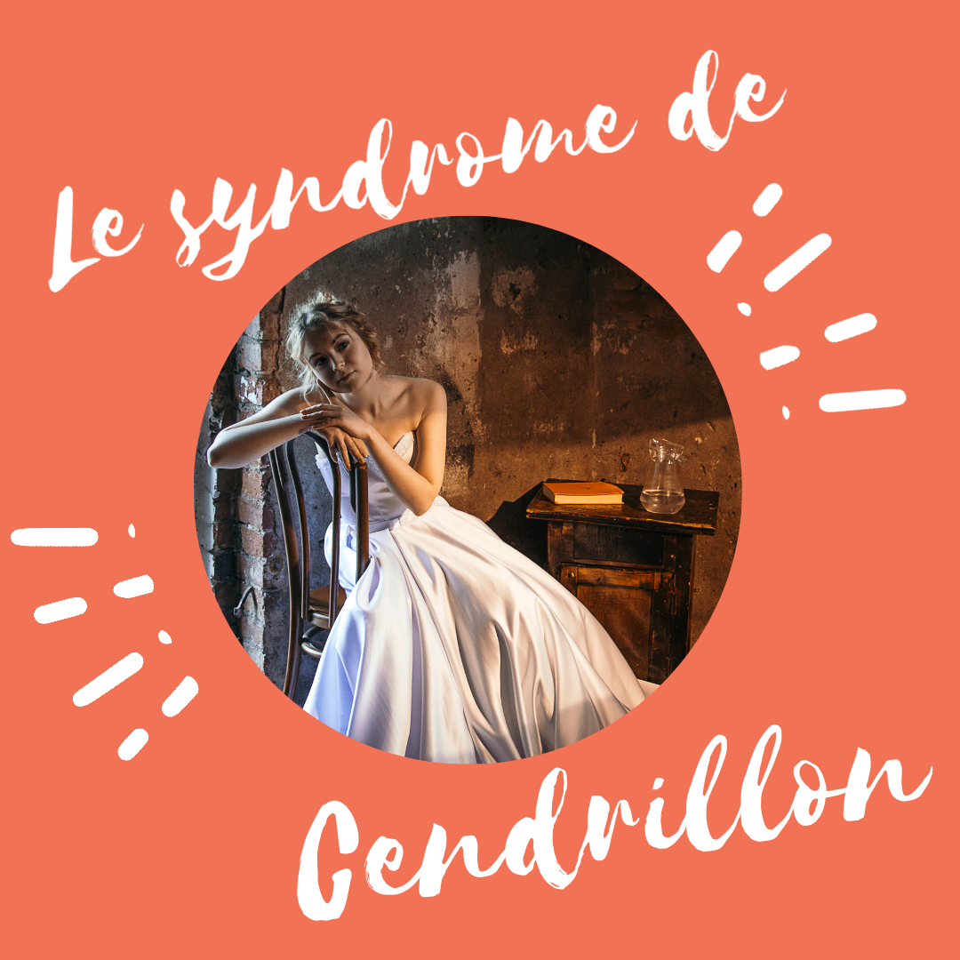 Le syndrome de Cendrillon