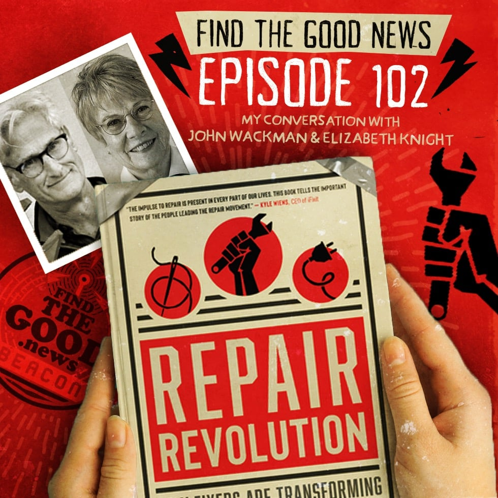 Episode 102—The Tumbleweed Tree—featuring John Wackman & Elizabeth Knight, co-authors of Repair Revolution: How Fixers Are Transforming Our Throwaway Culture