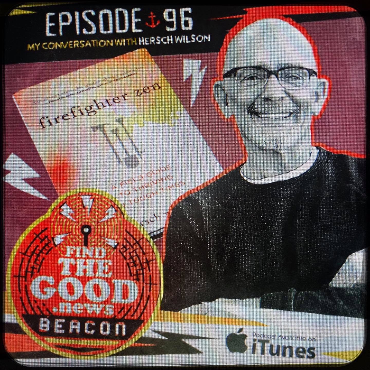 Episode 96—The Ph.D. in the Glitch—featuring Hersch Wilson, author of Firefighter Zen: A Field Guide to Thriving in Tough Times