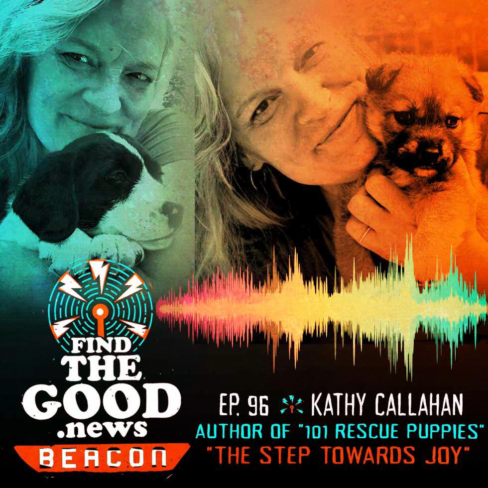 Episode 97—The Step Towards Joy—featuring Kathy Callahan, author of 101 Rescue Puppies: One Family's Story of Fostering Dogs, Love, and Trust