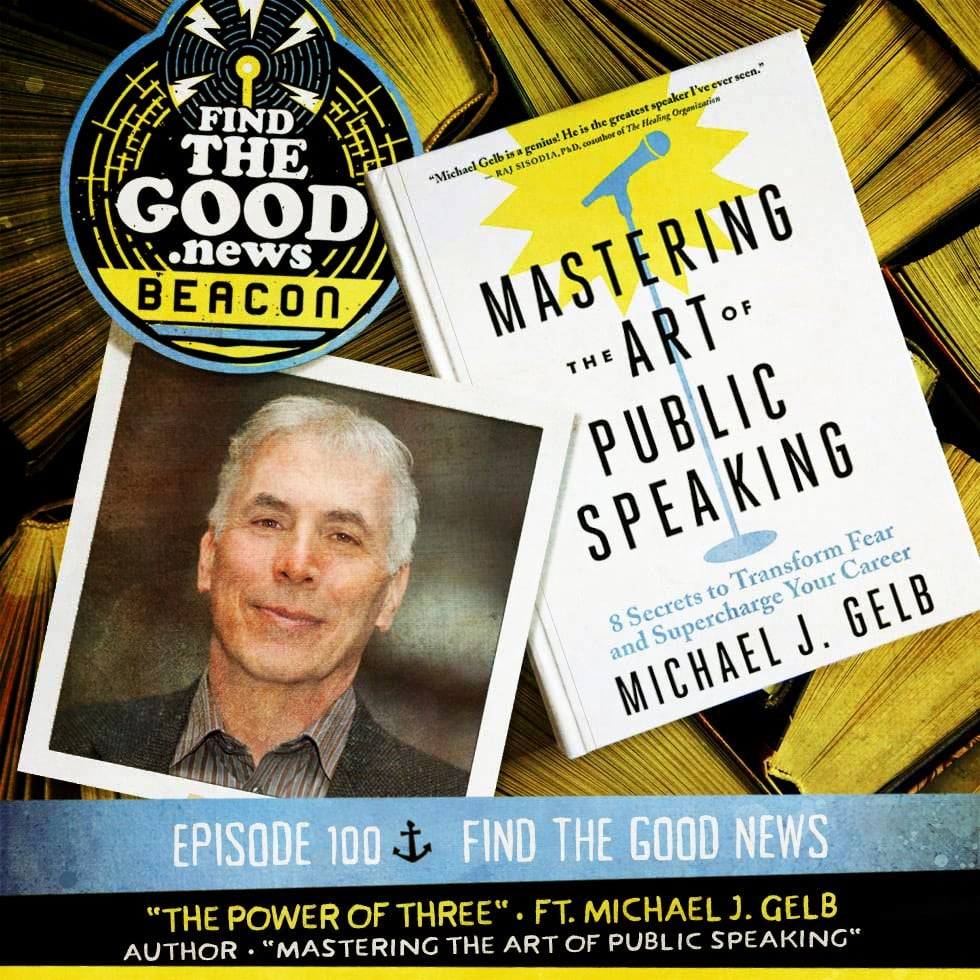 Episode 100—The Power of Three—ft. Michael J. Gelb, author of Mastering the Art of Public Speaking: 8 Secrets to Transform Fear and Supercharge Your Career