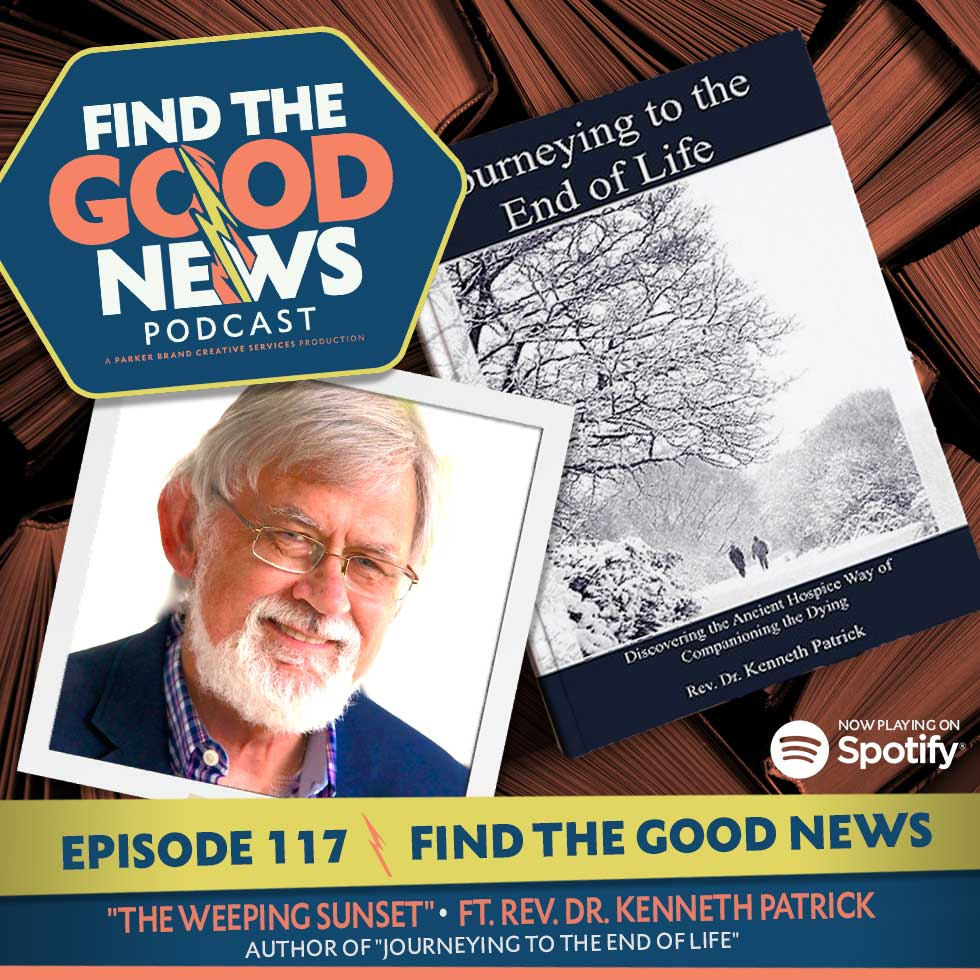"""Episode 117—The Weeping Sunset—ft. Rev. Dr. Kenneth Patrick, author of """"Journeying to the End of Life"""""""