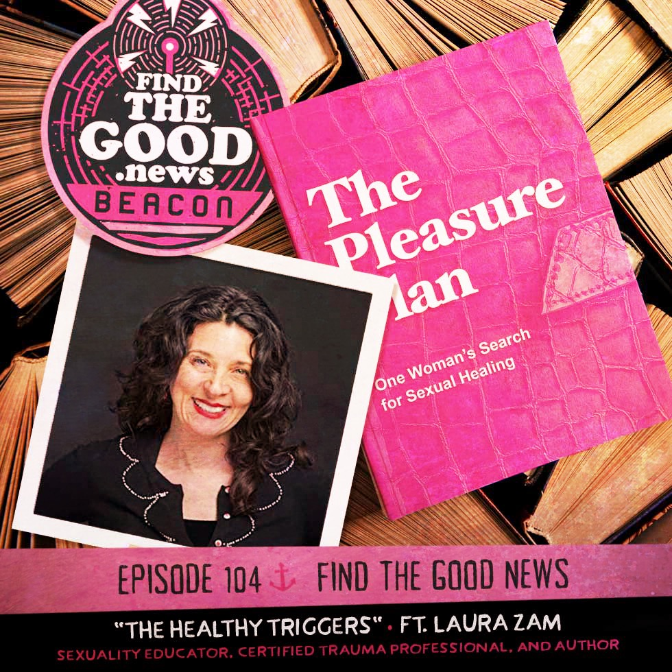 Episode 104—The Healthy Triggers—ft. Laura Zam, author of The Pleasure Plan: One Woman's Search for Sexual Healing