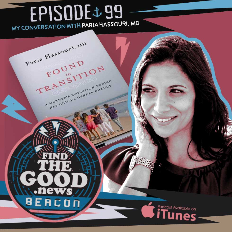 Episode 99—The Mother's Refuge—featuring Paria Hassouri, MD, author of Found in Transition: A Mother's Evolution During Her Child's Gender Change