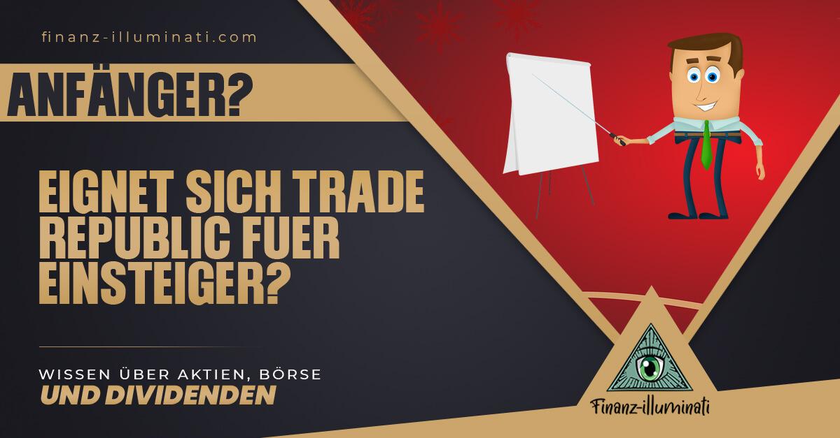 Trade Republic für Anfänger geeignet?
