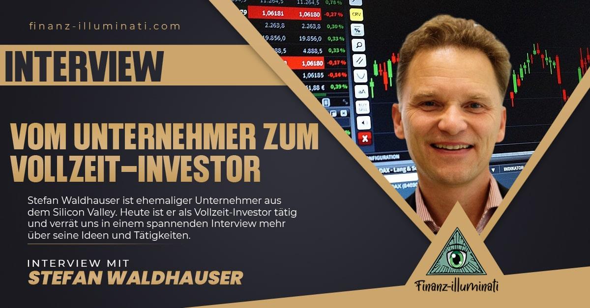 Vom Silicon Valley Unternehmer zum Vollzeit-Investor | Interview mit Stefan Waldhauser