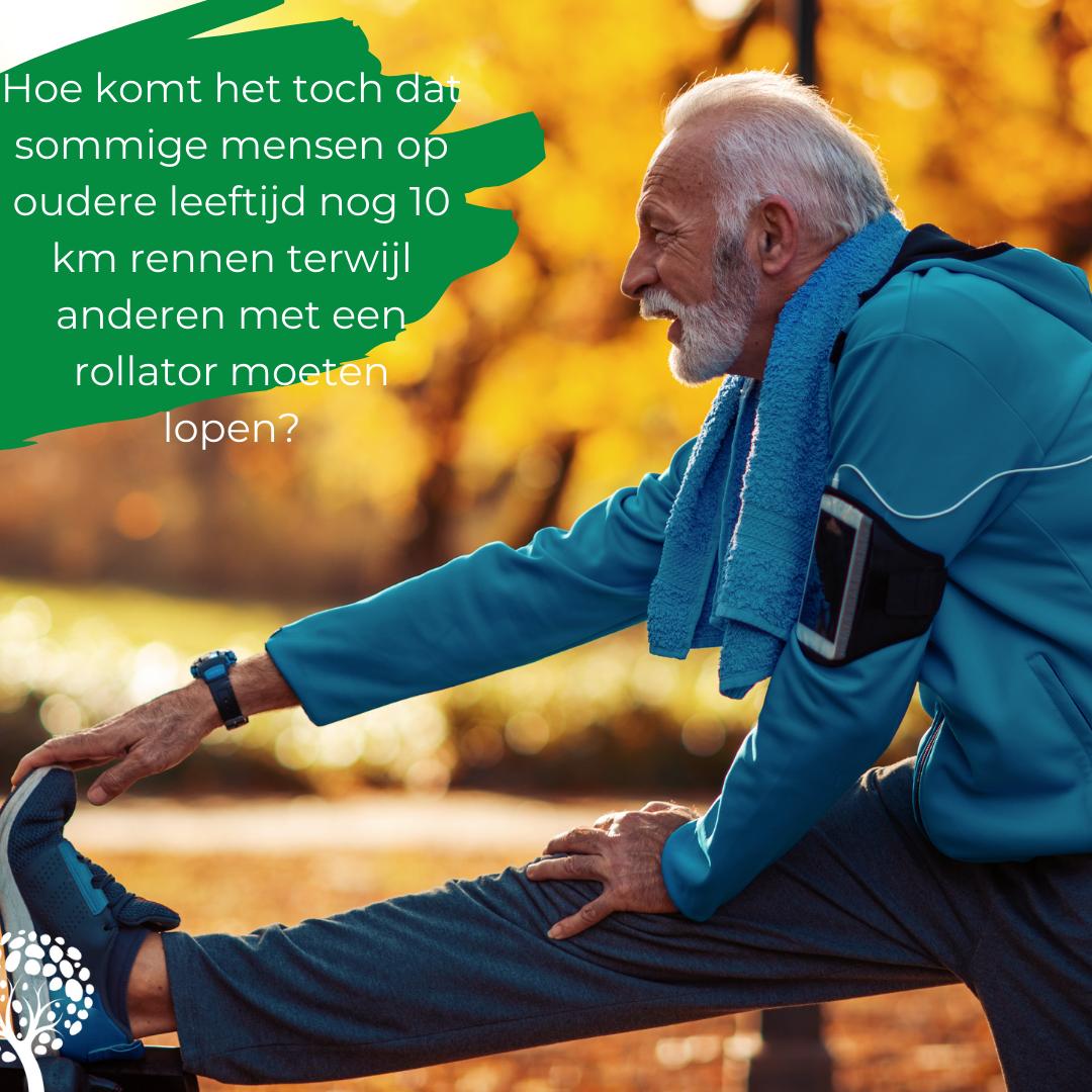 Blog 55: Hoe kan het dat sommige ouderen met gemak 10 km rennen en anderen een rollator nodig hebben?