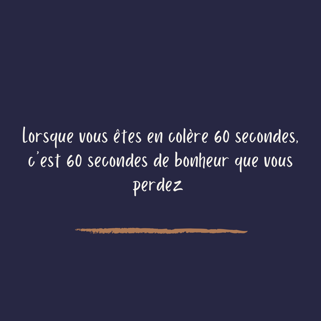 #250 Lorsque vous êtes en colère 60 secondes, c'est 60 secondes de bonheur que vous perdez