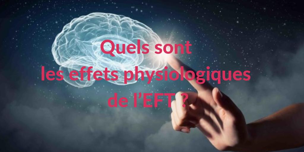 Quels sont les effets physiologiques de l'EFT ?