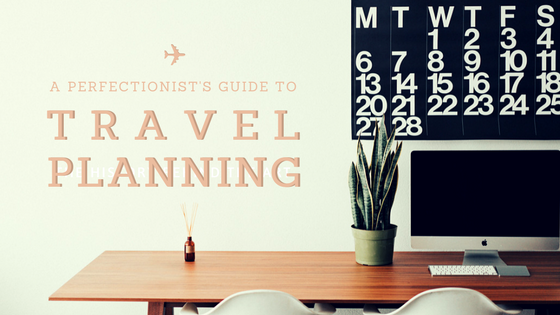 perfect perfectionist planning calendar visa book booking hotel hostel guide blog how to how-to travel solo female vacation cheap budget