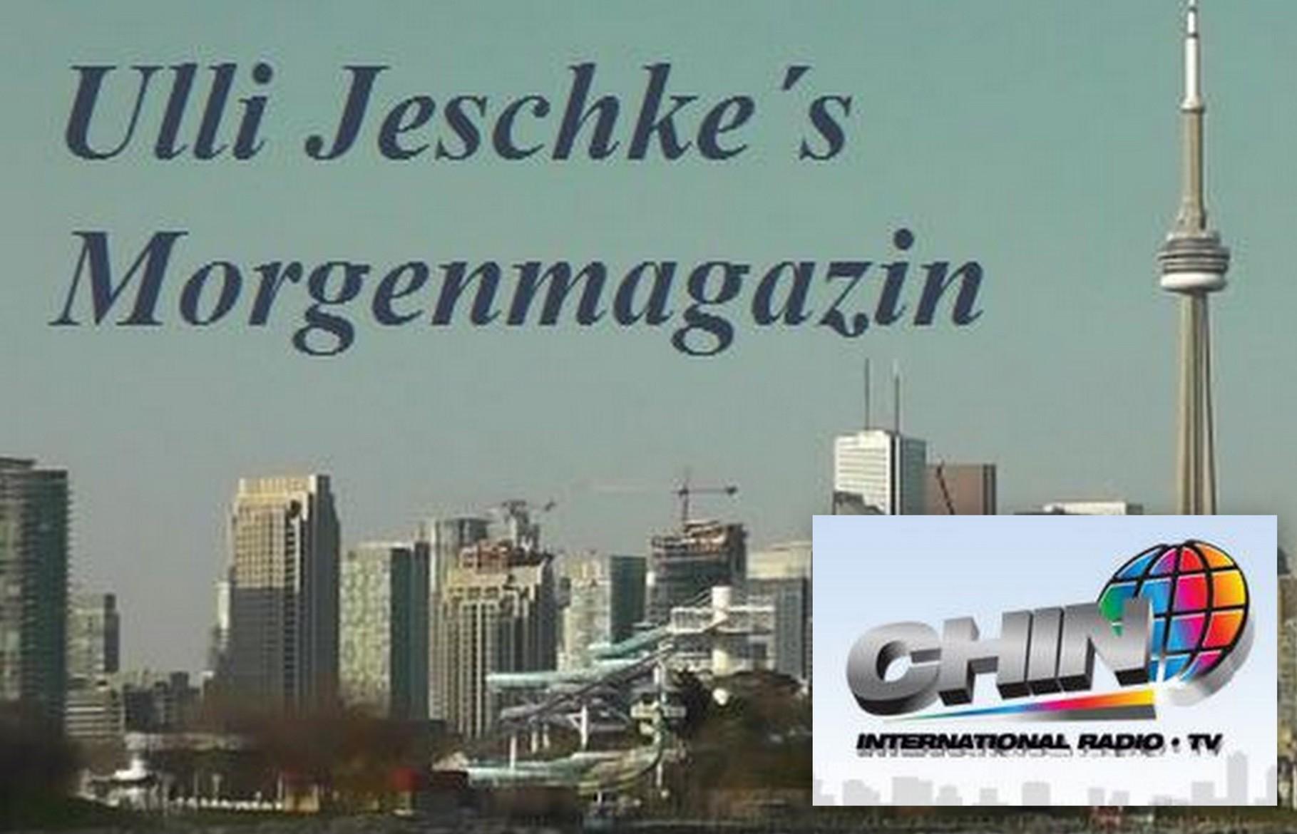Ulli Jeschke´s Morgenmagazin - CHIN Radio Toronto - Toronto