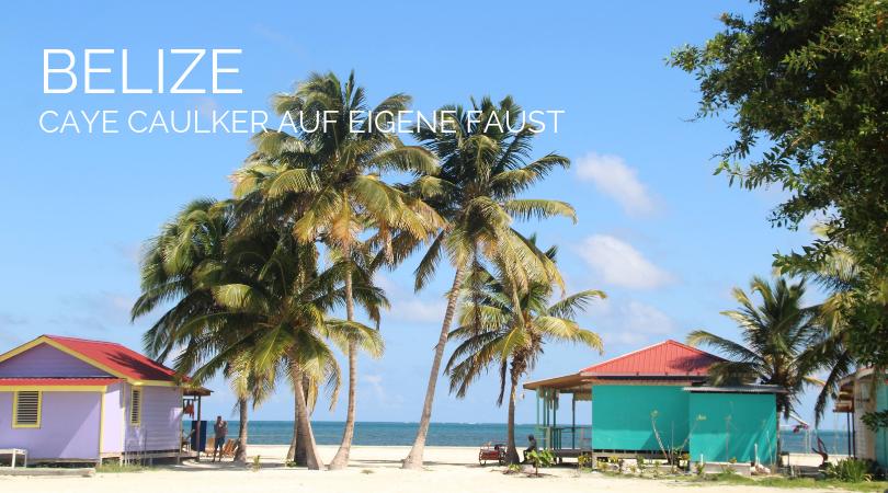 Belize auf eigene Faust nach Caye Caulker