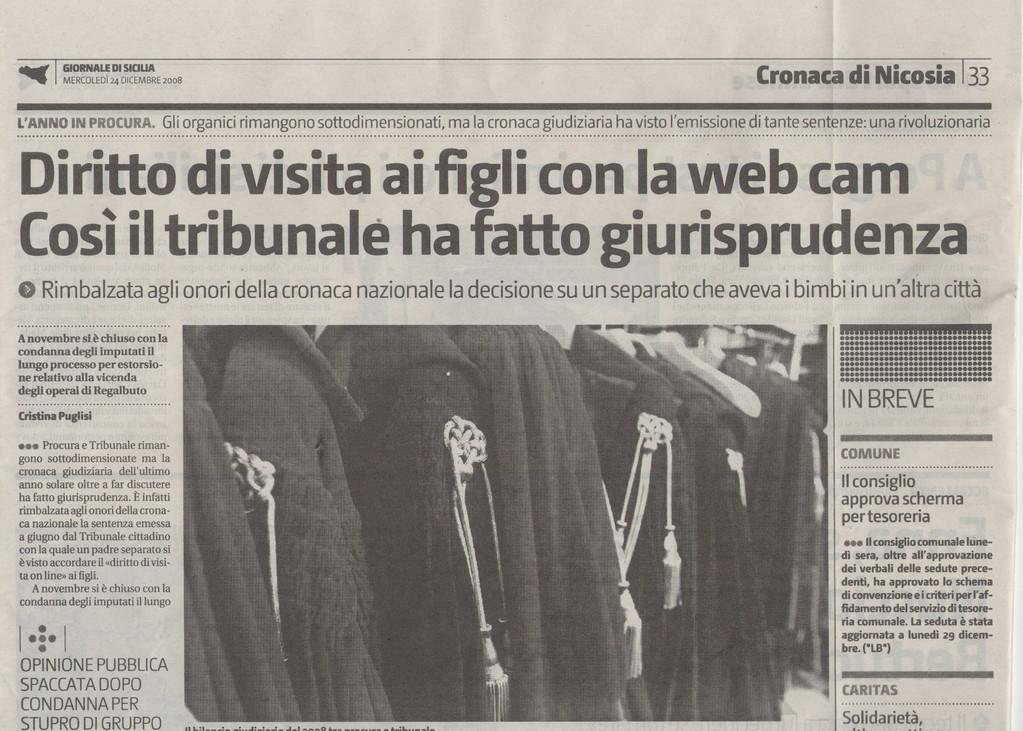 GIORNALE DI SICILIA-Mercoledì 24 dicembre 2008- Diritto di visita ai figli con la web cam. Così il Tribunale ha fatto giurisprudenza-Rimbalzato agli onori della cronaca nazionale la decisione su un separato che aveva i bimbi un un'altra città