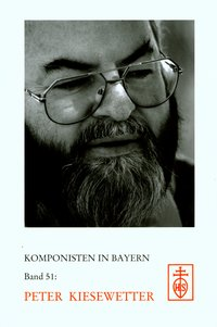 Peter Kiesewetter (Monographie-Reihe Komponisten in Bayern, Band 51)