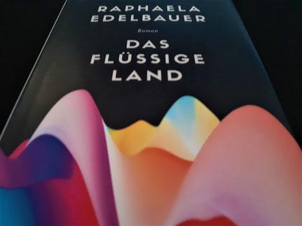 Edelbauer, Raphaela: Das flüsssige Land