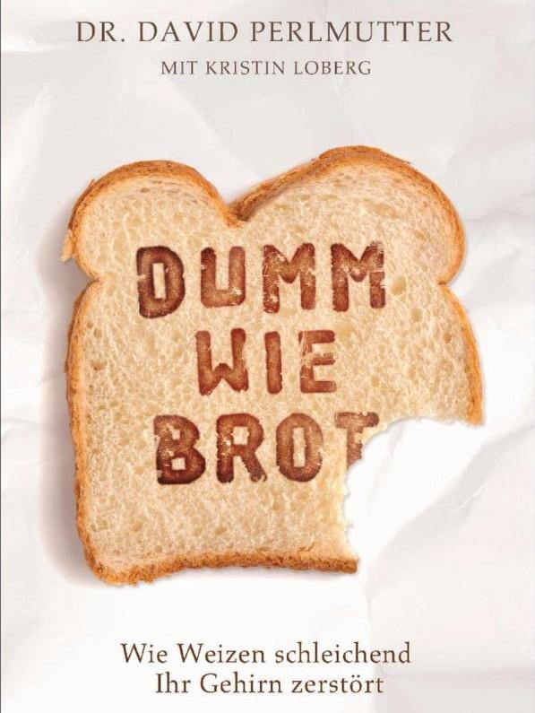 Dumm wie Brot: Wie Weizen schleichend Ihr Gehirn zerstört - Dr. David Perlmutter / Ernährung  (Ratgeber) / Buchtipps