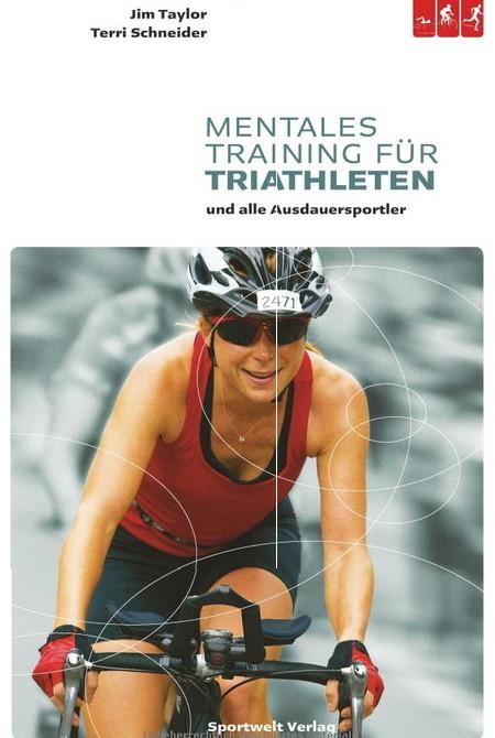 Mentales Training für Triathleten: und alle Ausdauersportler - Jim Taylor / Terry Schneider