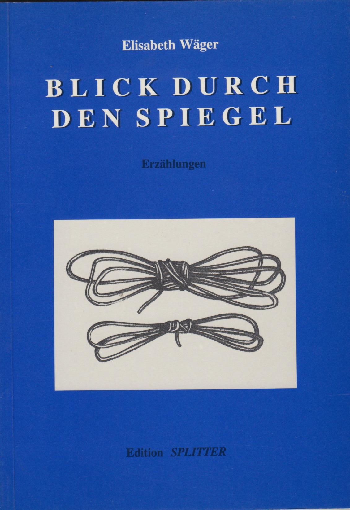Blick durch den Spiegel Elisabeth Wäger | Oded Feingersh [Illustrationen]