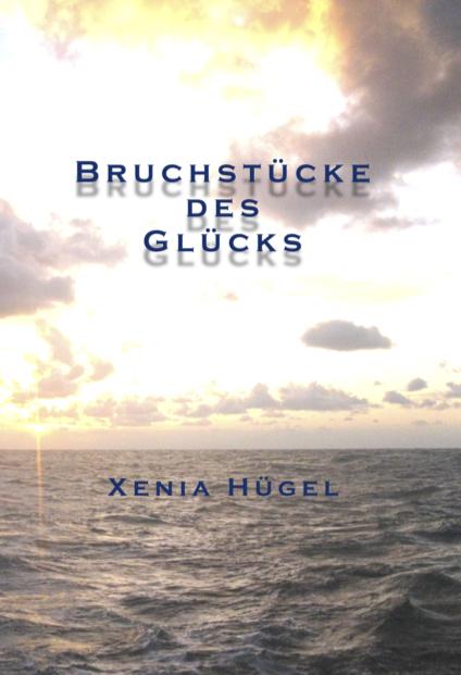 »Bruchstücke des Glücks«, Lyrik von Xenia Hügel