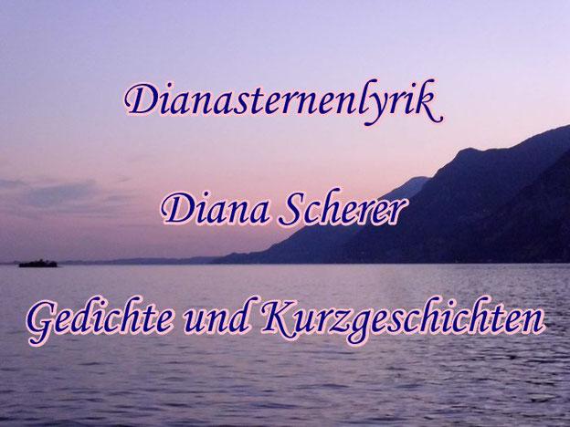 »Dianasternenlyrik«, Lyrik und Kurzgeschichten von Diana Scherer