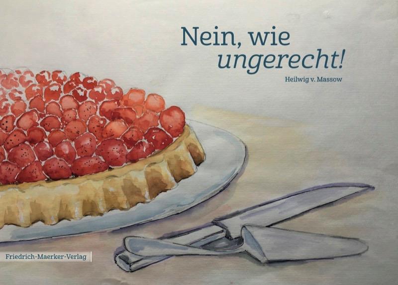 """Titelseite des Buches """"Nein, wie ungerecht!"""" von Heilwig v. Massow"""
