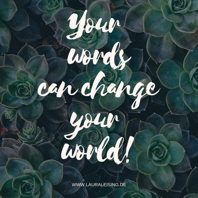 Deine Worte haben die Kraft, Dein Leben zu verändern