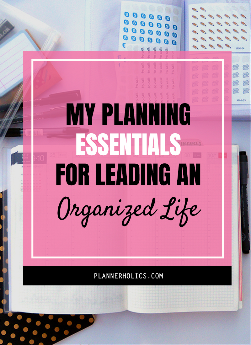 My Planning Essentials and Current System for leading an Organized Life