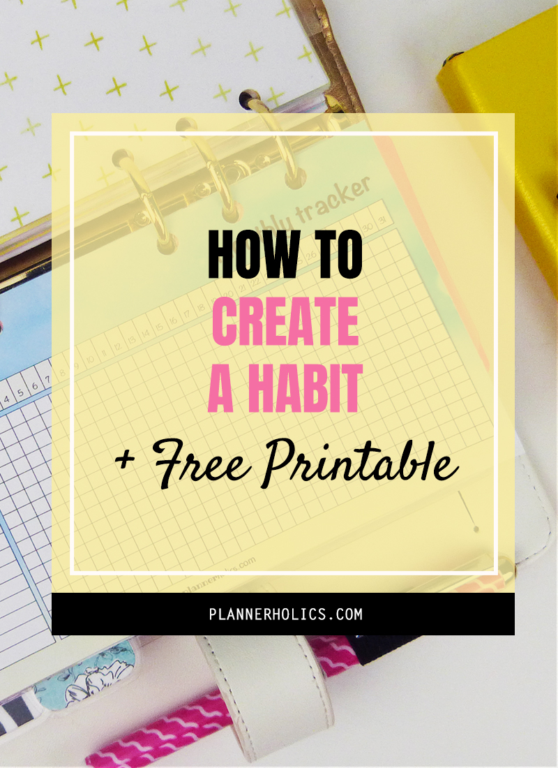 How to Create a Habit that sticks and turn it into a routine + Free Printable Tracker