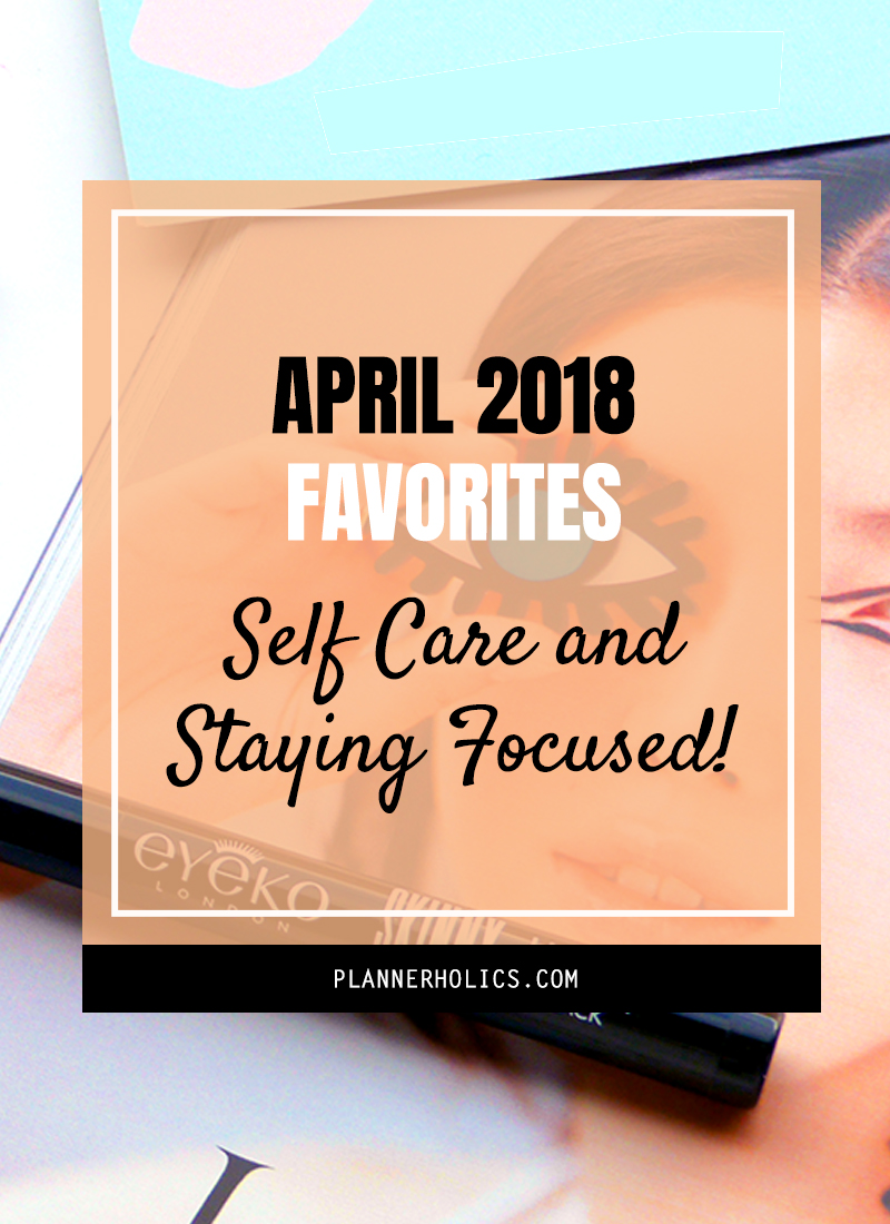 april 2018 favorites - all about self-care, going digital and staying focused!