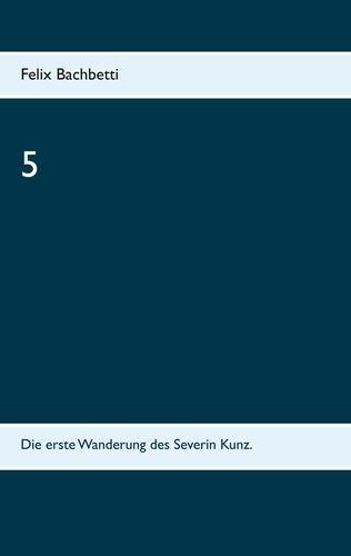Buchtitel von 5 - Die erste Wanderung des Severin Kunz von Felix Bachbetti