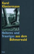 Heiteres und Trauriges aus dem Boehmerwald