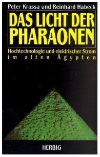 Das Licht der Pharaonen. Hochtechnologie und elektrischer Strom im alten Ägypten