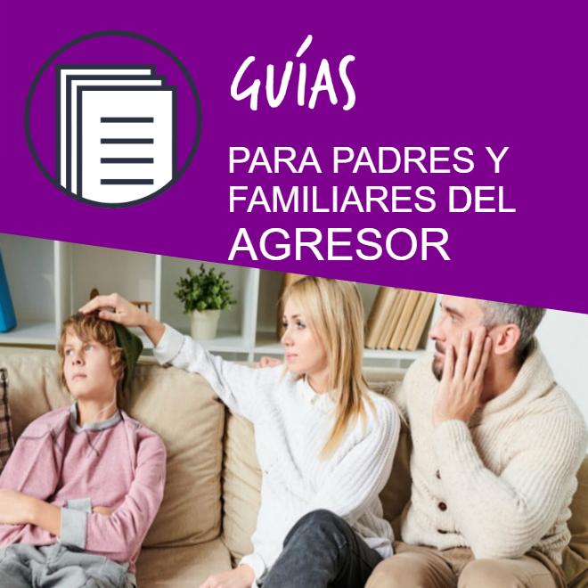 Guía de actuación para padres y familiares del agresor