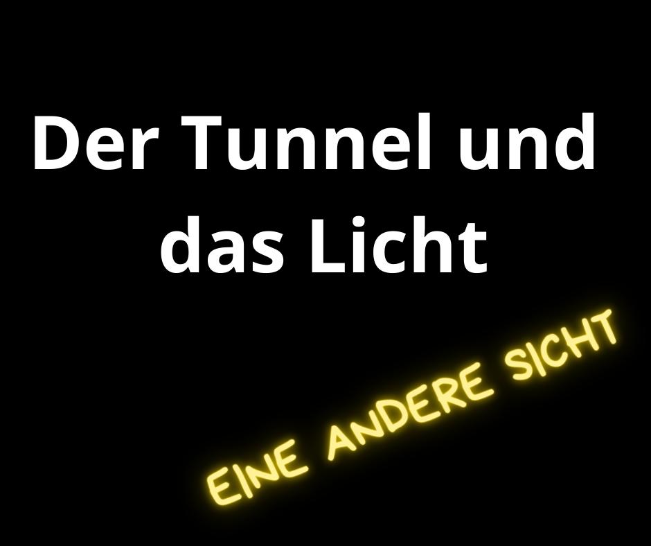 Der Tunnel und das Licht