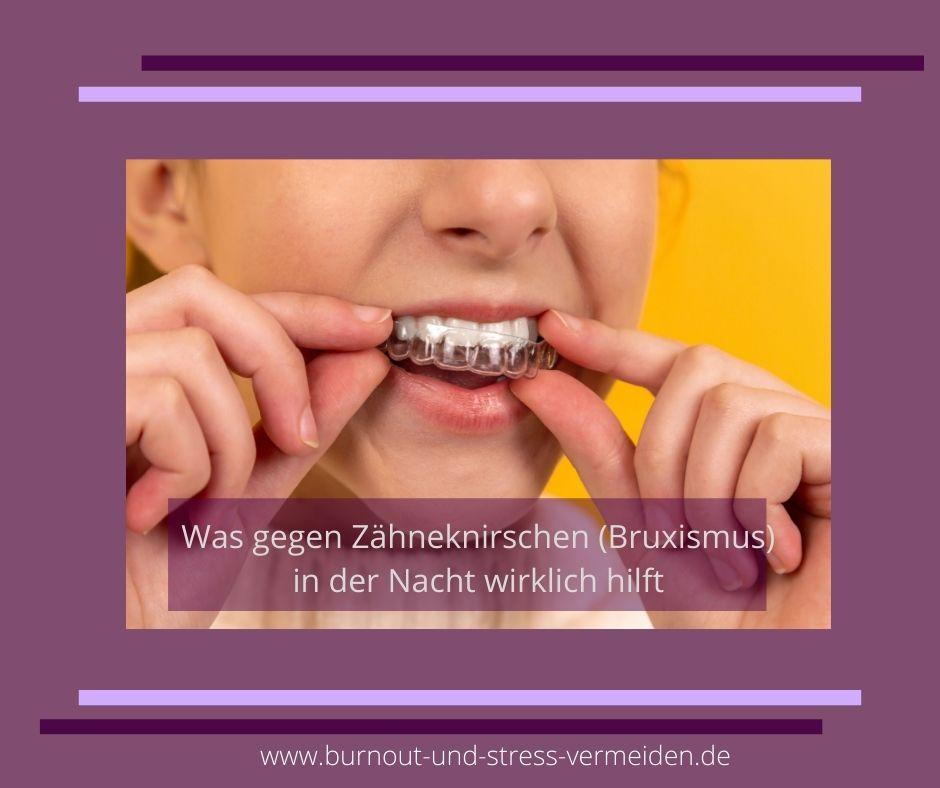 Zähneknirschen (Bruxismus) endlich loswerden