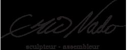 ERIC NADO sculpteur-assembleur