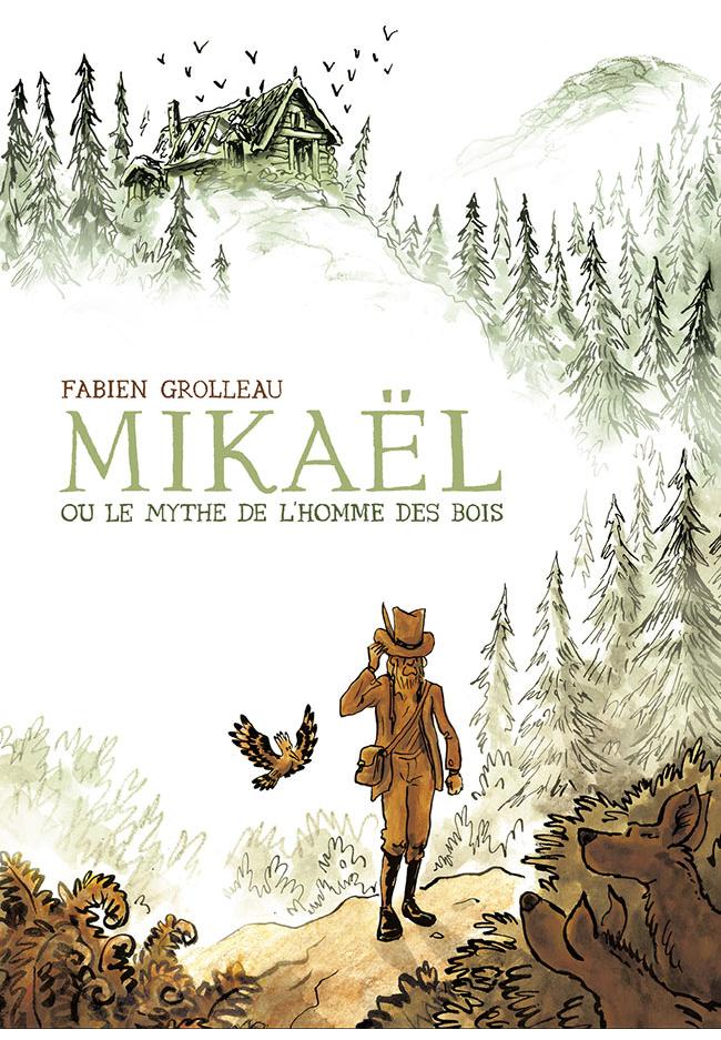 Mikaël ou le mythe de l'homme des bois - Fabien Grolleau - Ed. 6 Pieds Sous Terre