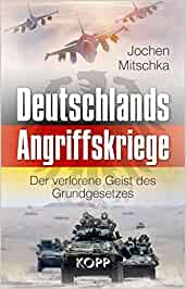 Deutschlands Angriffskriege - Der verlorene Geist des Grundgesetzes