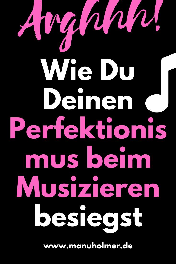 Wie ich meinen Perfektionismus beim Musizieren besiegt habe und Du das auch kannst
